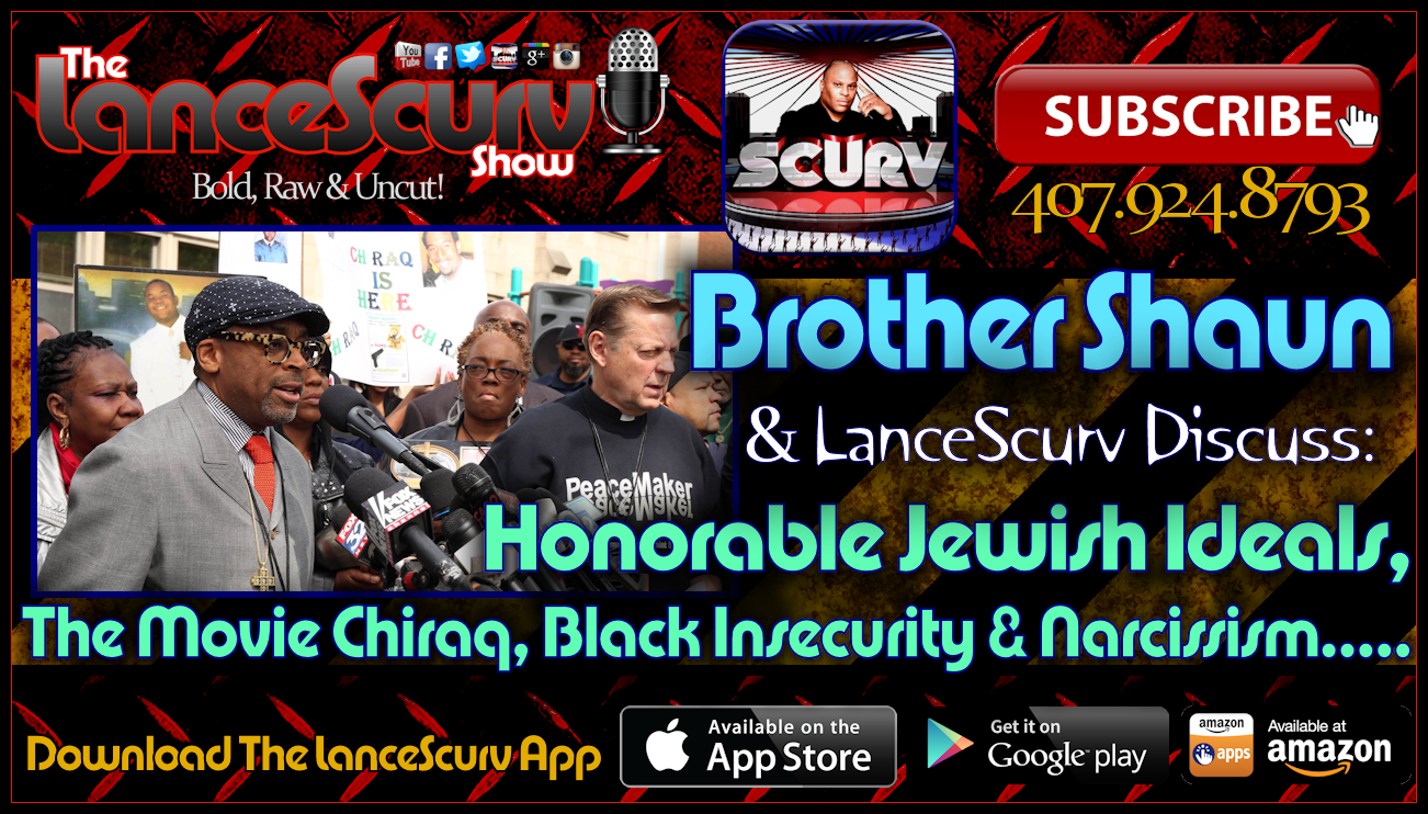 Honorable Jewish Ideals, The Movie Chiraq & Black Insecurity! - The LanceScurv Show