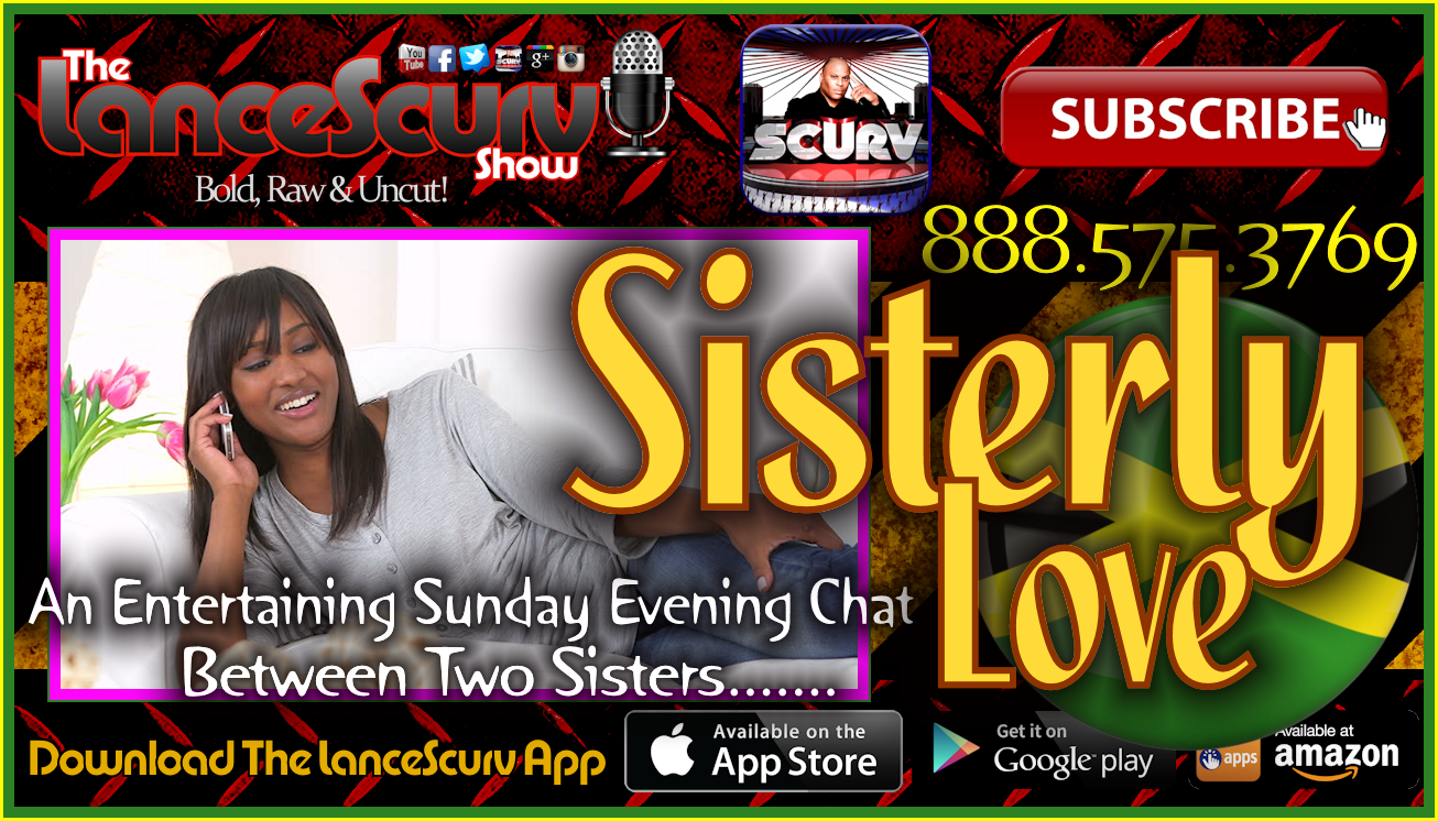 Sisterly Love: An Entertaining Sunday Evening Chat Between Two Sisters! - The LanceScurv Show