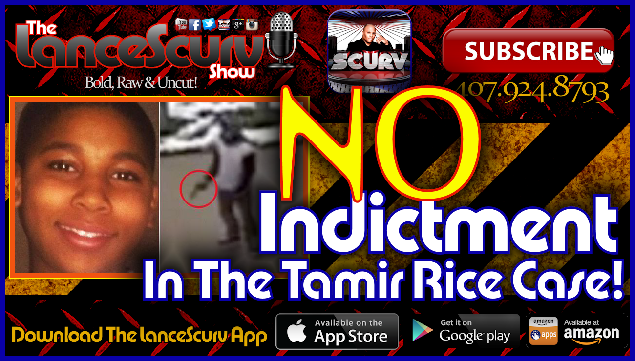 No Indictment In The Tamir Rice Case! - The LanceScurv Show Live & Uncensored!