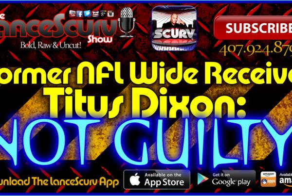 Former NFL Wide Receiver Titus Dixon NOT GUILTY! – The LanceScurv Show