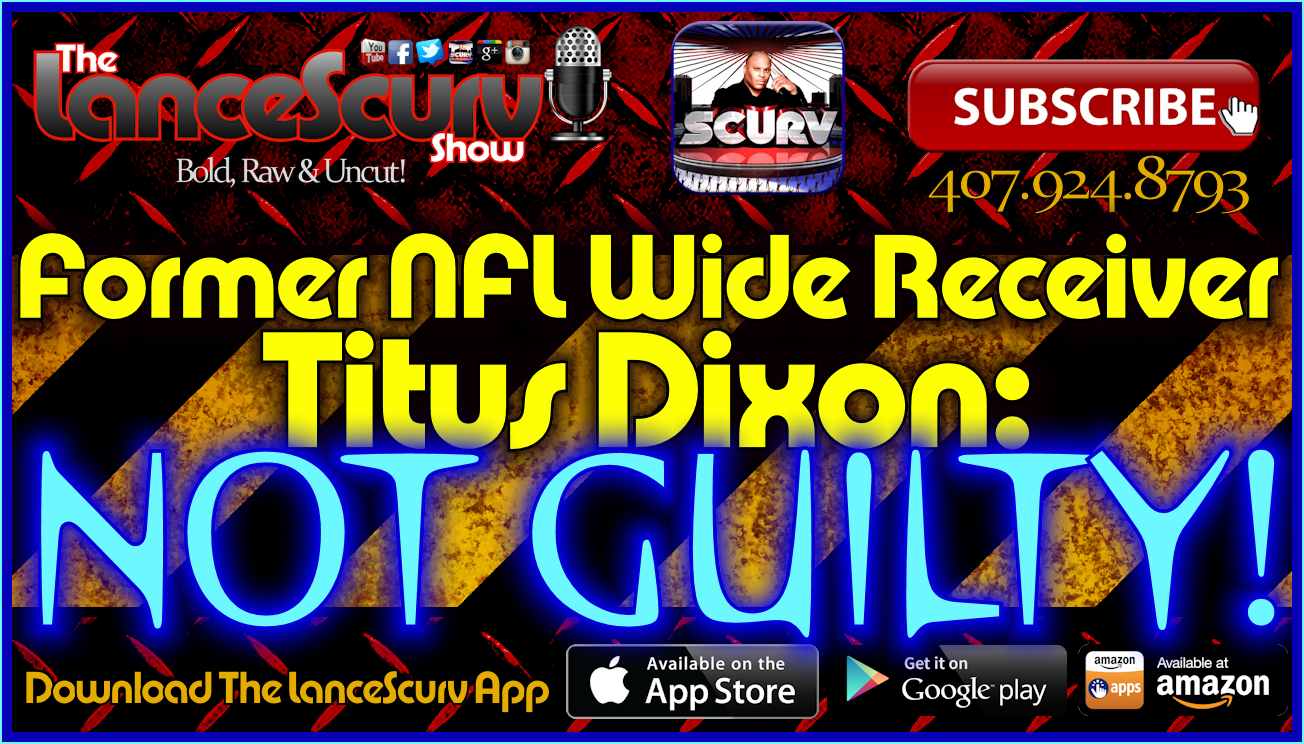 Former NFL Wide Receiver Titus Dixon NOT GUILTY! - The LanceScurv Show