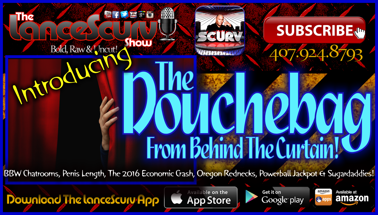 Introducing: The Douchebag From Behind The Curtain! - The LanceScurv Show