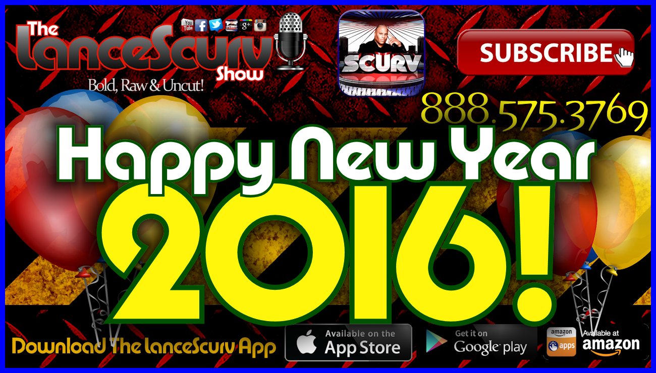 Happy New Years Day 2016! - The LanceScurv Show Live & Uncensored!