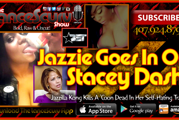 Jazzie Goes In On Stacey Dash! – The LanceScurv Show
