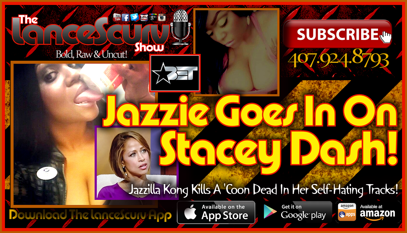 Jazzie Goes In On Stacey Dash! - The LanceScurv Show