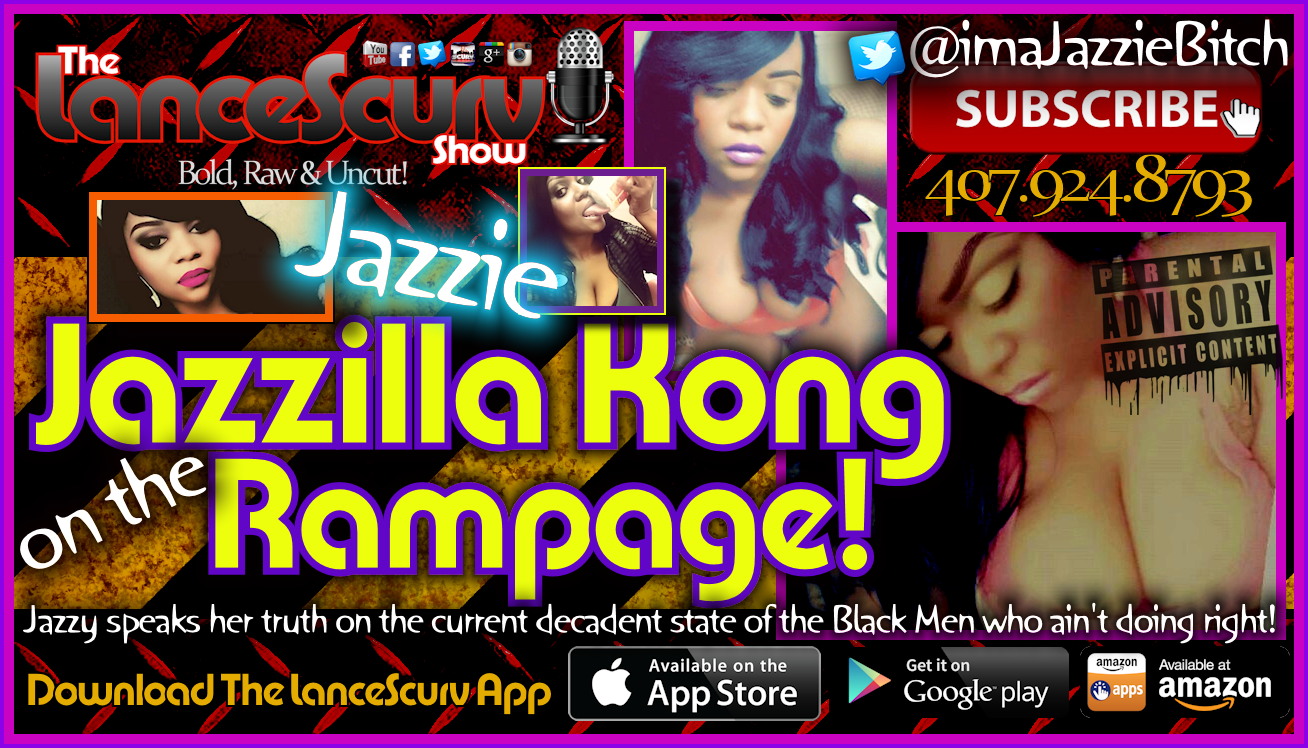 Jazzilla Kong Crushes The No Good Black Men Who Don't Do The Right Thing! - The LanceScurv Show