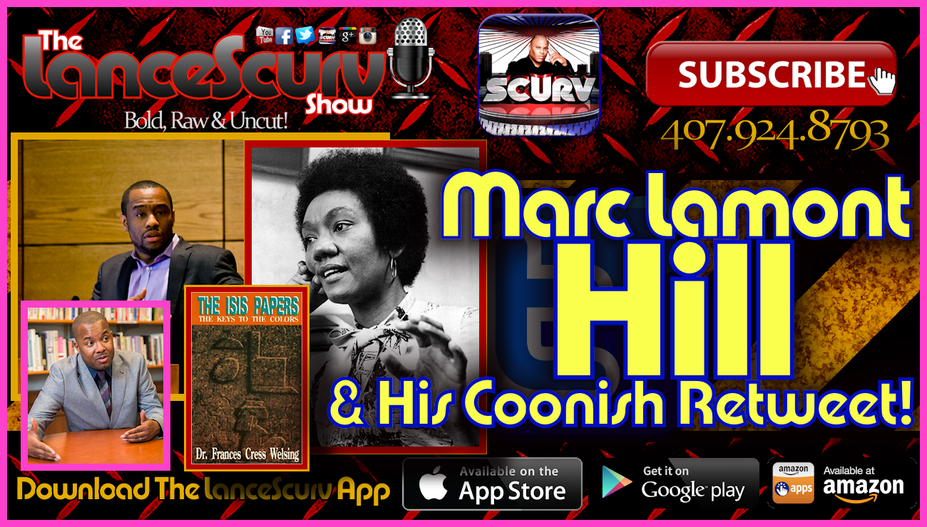 Marc Lamont Hill & His Coonish Retweet! - The LanceScurv Show Live & Uncensored!
