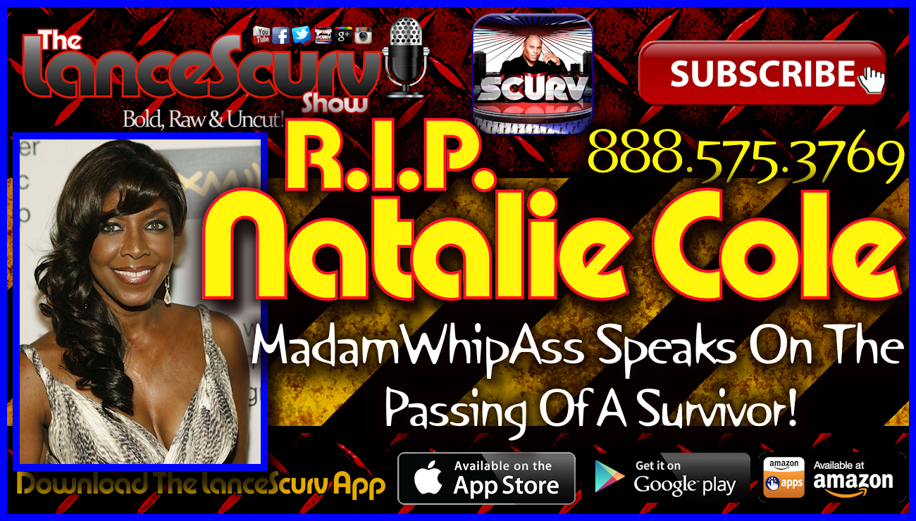 RIP Natalie Cole: Madamwhipass Speaks On The Passing Of A Survivor! - The LanceScurv Show