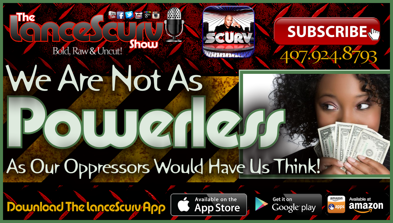 We Are Not As Powerless As Our Oppressors Would Have Us Think! - The LanceScurv Show