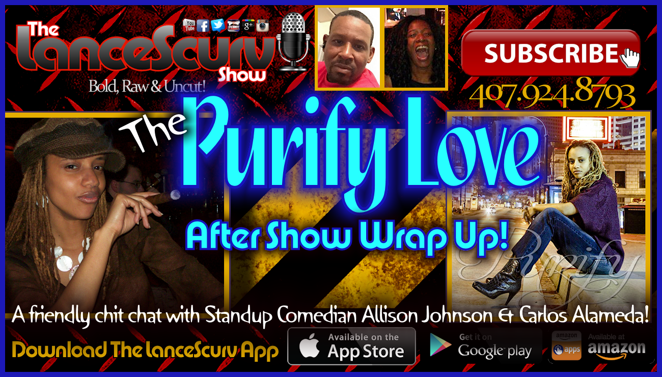 The Purify Love After Show Wrap Up! - The LanceScurv Show