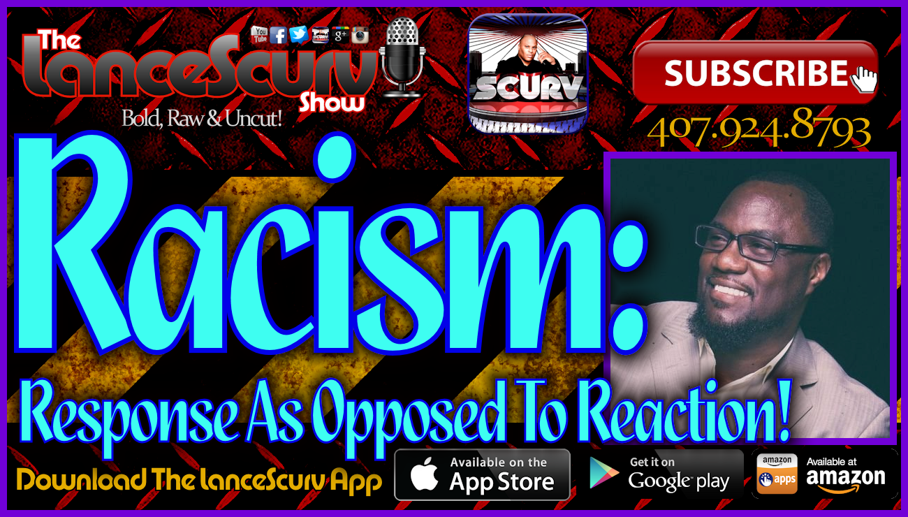 Racism: Response As Opposed To Reaction! - The LanceScurv Show Live & Uncensored!