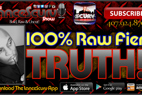 100% Raw Fiery TRUTH! – The LanceScurv Show Live & Uncensored!