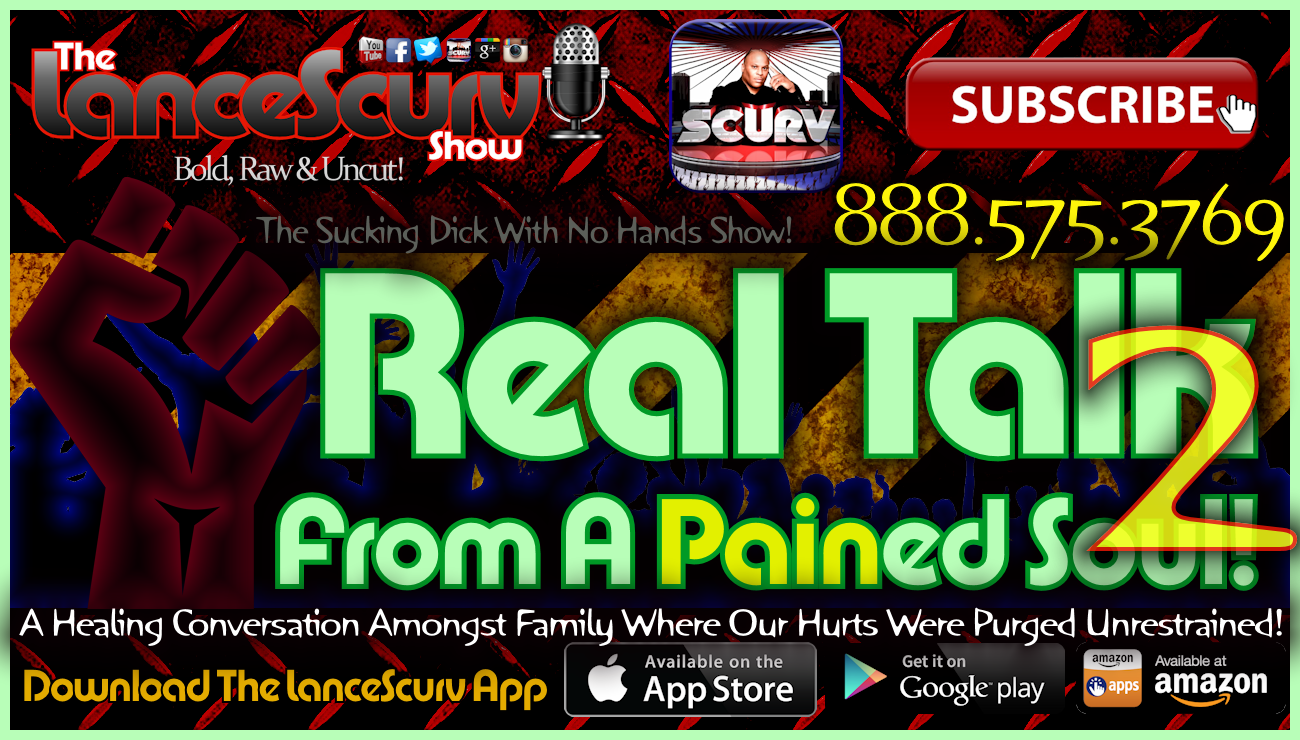 Real Talk From A Pained Soul! (Part 2) - The LanceScurv Show Live & Uncensored!