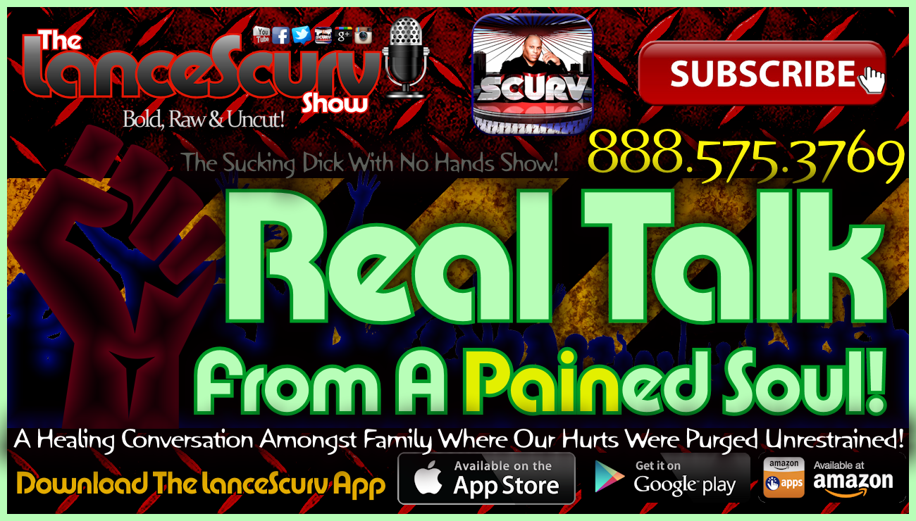 Real Talk From A Pained Soul! - The LanceScurv Show Live & Uncensored!