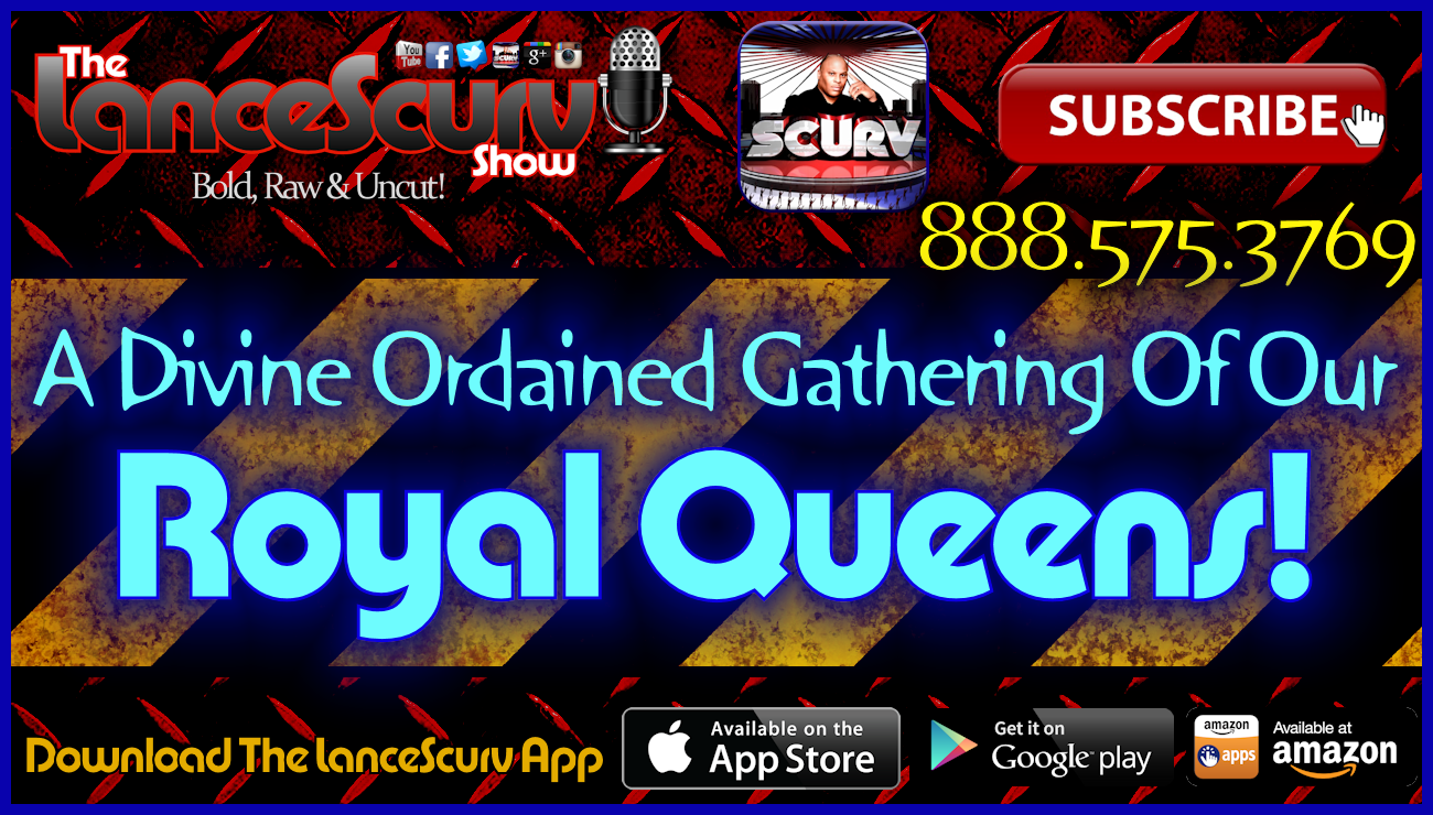 A Divine Ordained Gathering Of Royal Queens! - The LanceScurv Show Live & Uncensored!