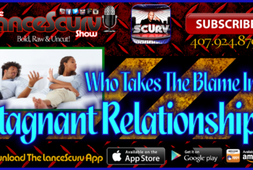 Who Takes The Blame In A Stagnant Relationship? – The LanceScurv Show Live & Uncensored!