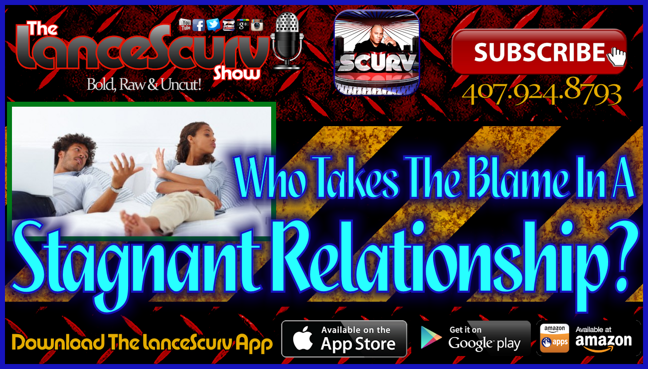 Who Takes The Blame In A Stagnant Relationship? - The LanceScurv Show Live & Uncensored!