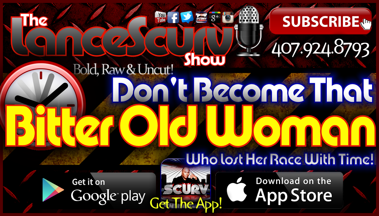 Don't Become That Bitter Old Woman Who Lost Her Race With Time! - The LanceScurv Show