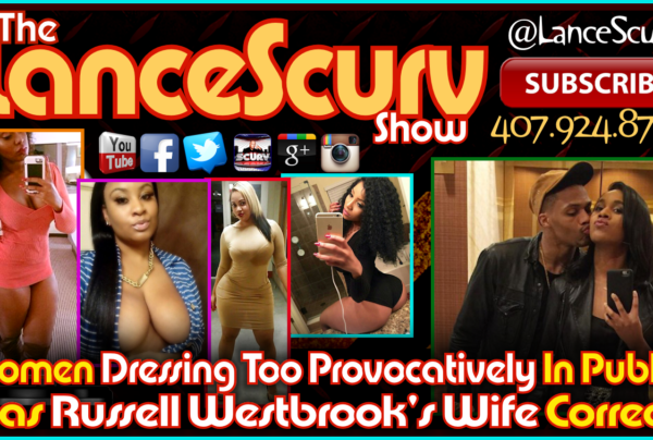 Do Some Women Dress Too Provocatively In Public? – The LanceScurv Show