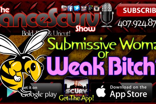 Submissive Woman Or Weak Bitch? – The LanceScurv Show