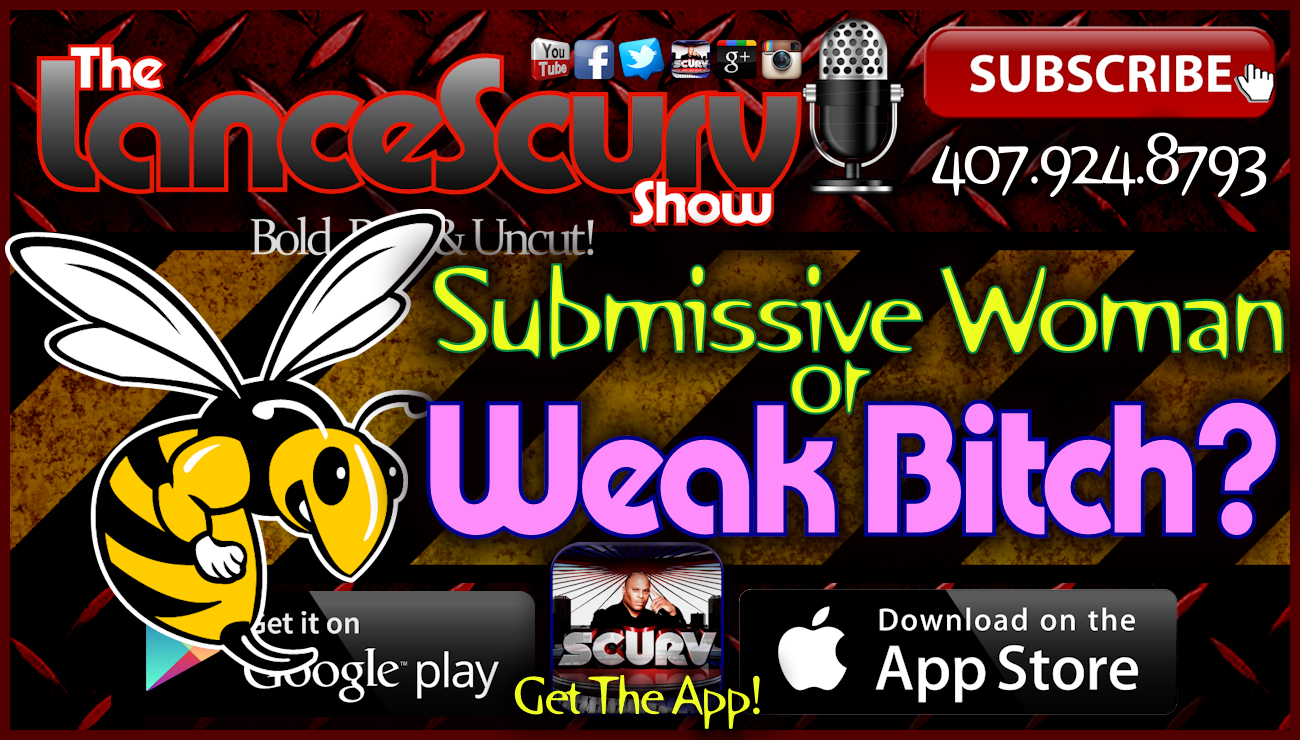 Submissive Woman Or Weak Bitch? - The LanceScurv Show