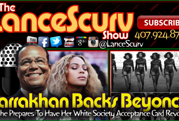 Farrakhan Backs Beyonce: Is Her White Society Acceptance Card Now Revoked? – The LanceScurv Show