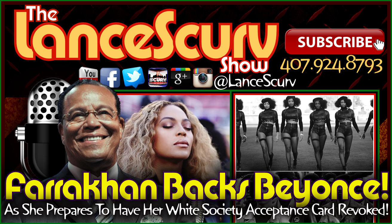 Farrakhan Backs Beyonce: Is Her White Society Acceptance Card Now Revoked? - The LanceScurv Show