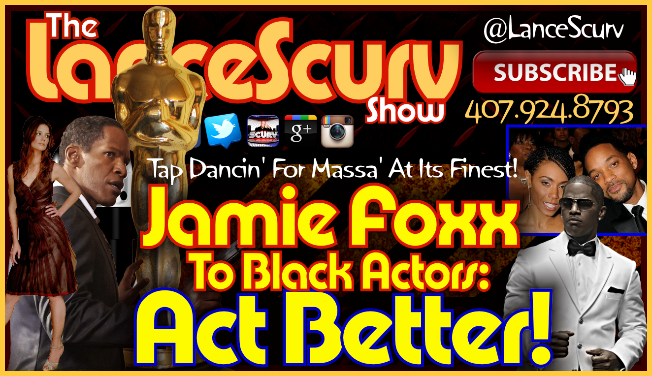 Jamie Foxx To Black Actors: ACT BETTER! - The LanceScurv Show