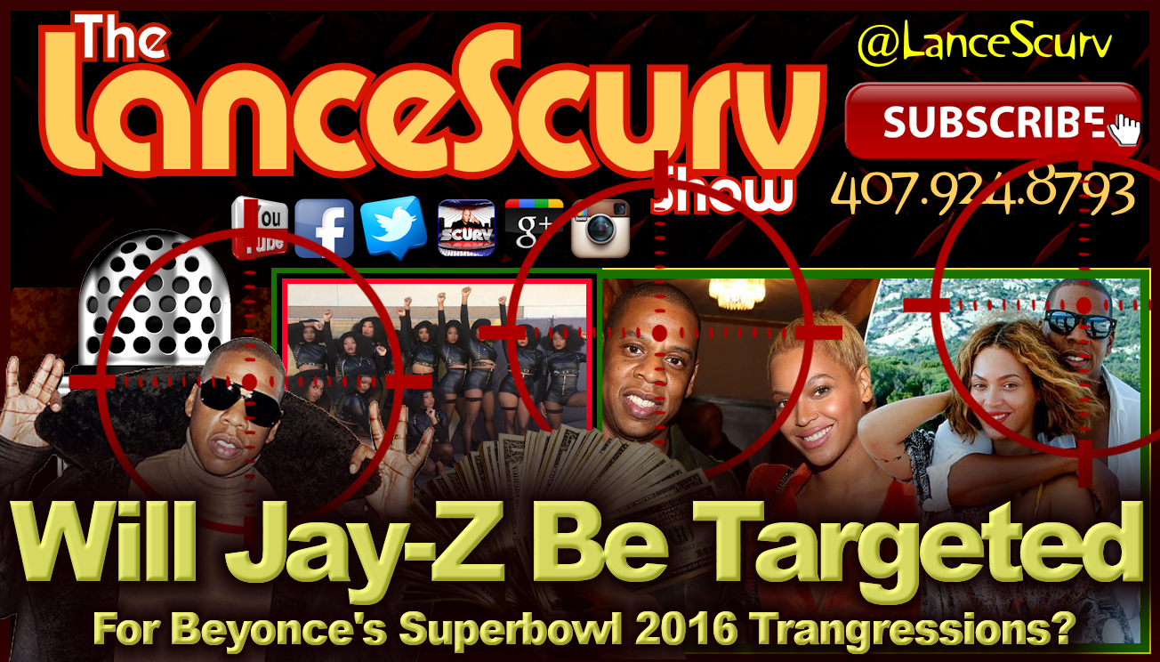 Will Jay-Z Be Targeted For Beyonce's Superbowl 2016 Trangressions? - The LanceScurv Show