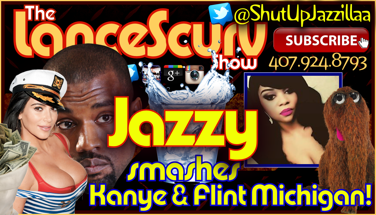 Jazzy Smashes Kanye West & Flint Michigan! - The LanceScurv Show
