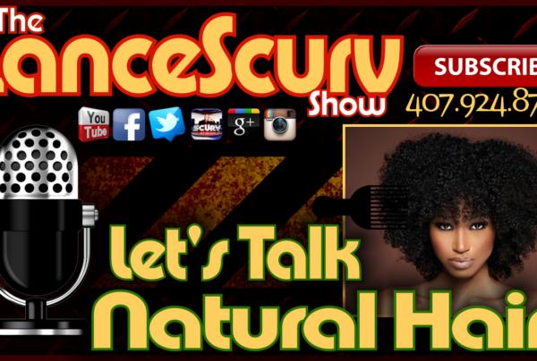 Let's Talk Natural Hair! – The LanceScurv Show