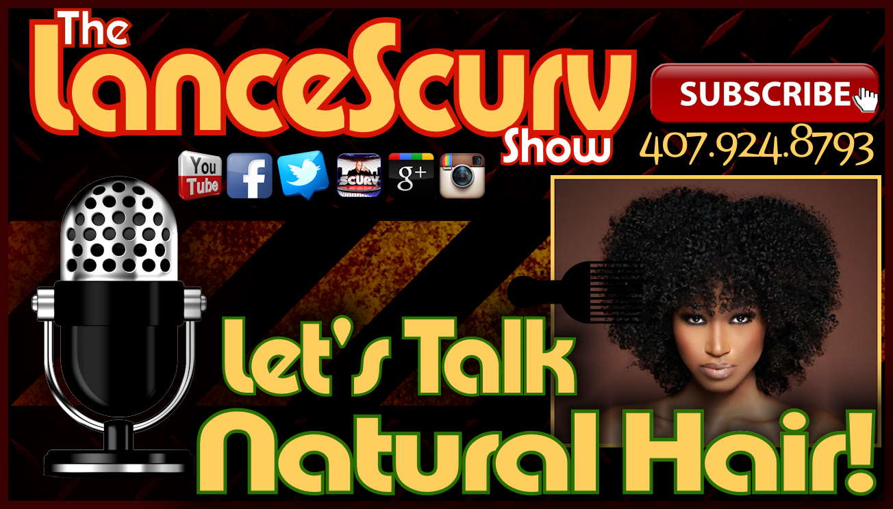 Let's Talk Natural Hair! - The LanceScurv Show