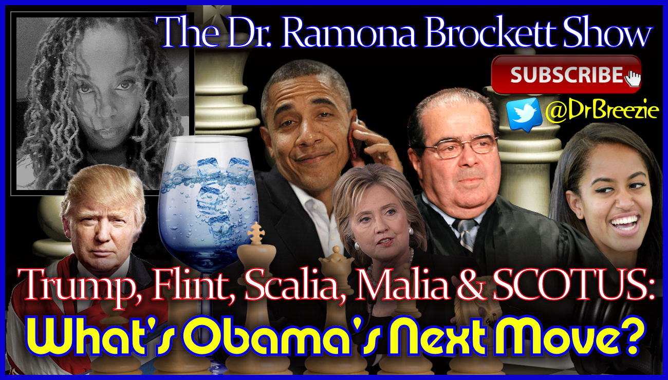 Trump, Flint, Scalia, Malia & SCOTUS: What's Obama's Next Move? - The Dr. Ramona Brockett Show
