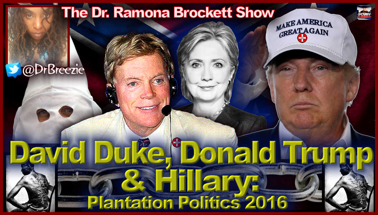 David Duke, Donald Trump & Hillary: Plantation Politics 2016 - The Dr. Ramona Brockett Show