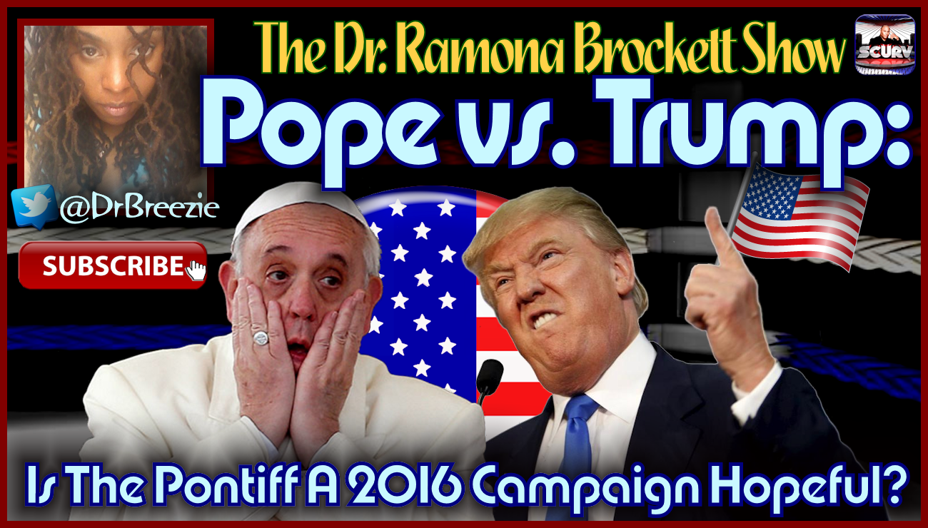 Pope vs. Trump: Is The Pontiff A 2016 Campaign Hopeful? - The Dr. Ramona Brockett Show