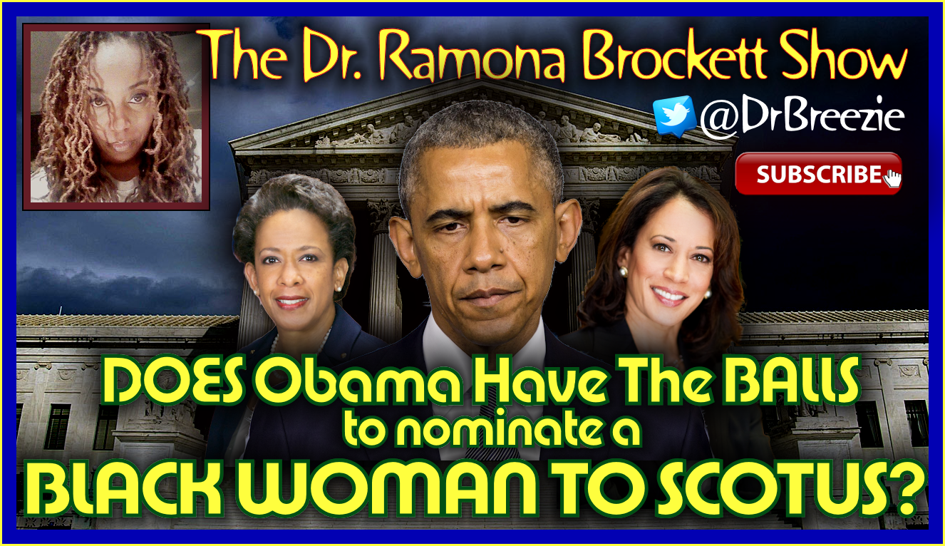 DOES Obama Have The BALLS to nominate a BLACK WOMAN SCOTUS? - The Dr. Ramona Brockett Show