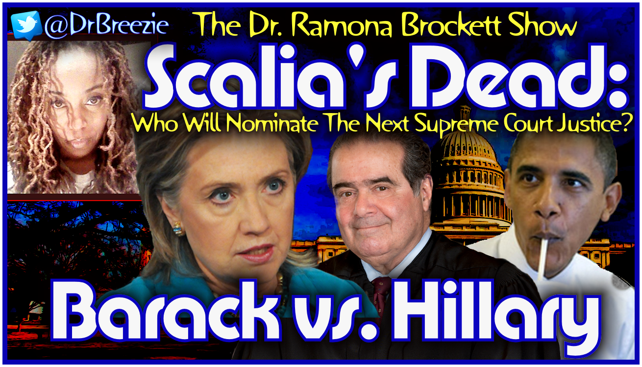 Scalia's Dead: Who Will Nominate The Next Supreme Court Judge? - The Dr. Ramona Brockett Show