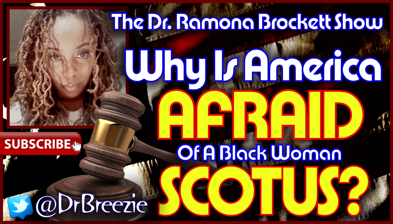 Why Is America Afraid Of A Black Woman SCOTUS? - The Dr. Ramona Brockett Show