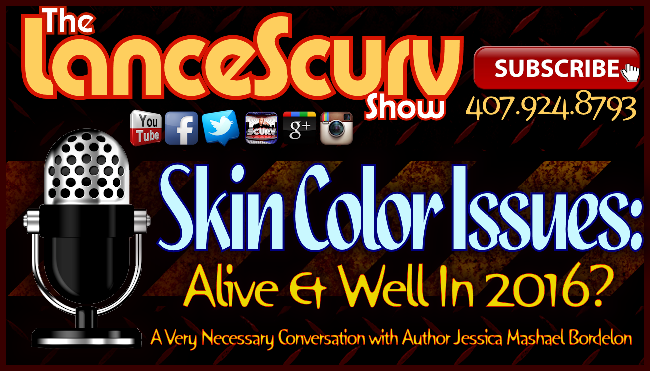 Skin Color Issues: Alive & Well In 2016? - The LanceScurv Show