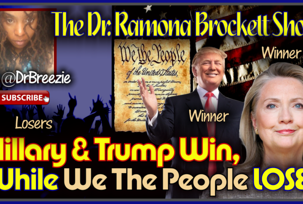 Hillary & Trump Win, While We The People LOSE! – The Dr. Ramona Brockett Show