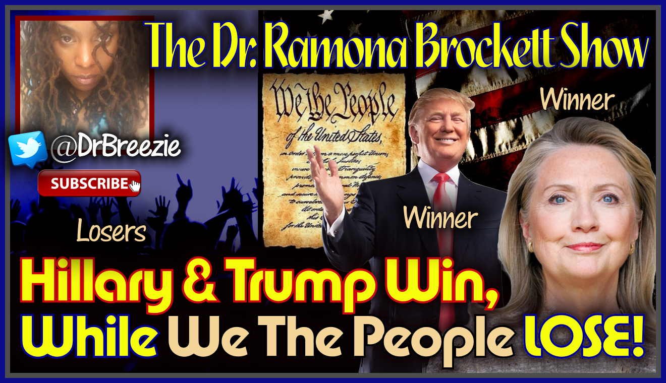 Hillary & Trump Win, While We The People LOSE! - The Dr. Ramona Brockett Show