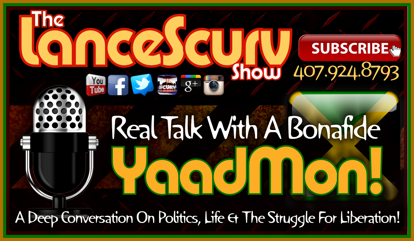 Real Talk With A Bonafide Yaadmon! - The LanceScurv Show