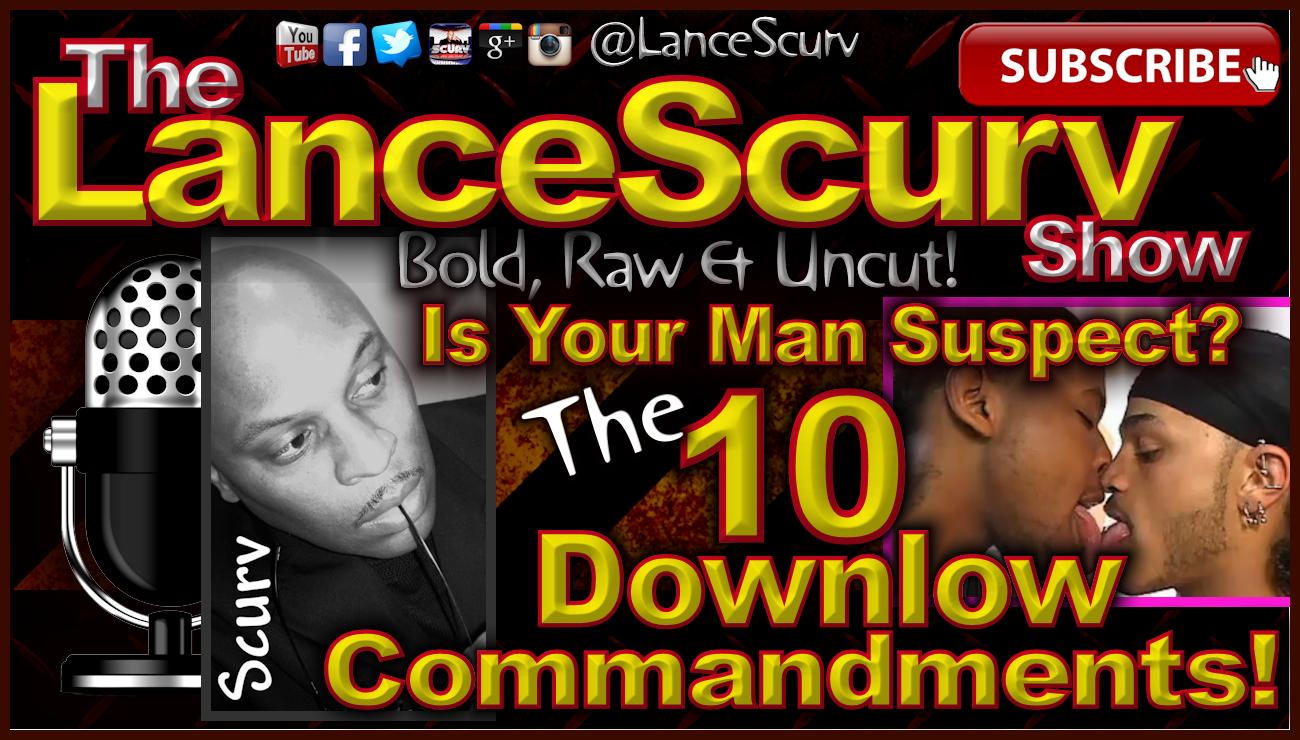 The 10 Downlow Commandments: Is Your Man Suspect? - The LanceScurv Show