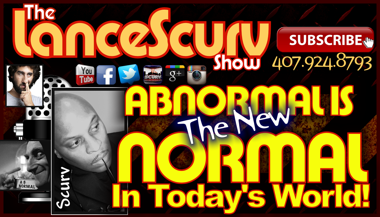 Abnormal Is The New Normal In Today's World! - The LanceScurv Show