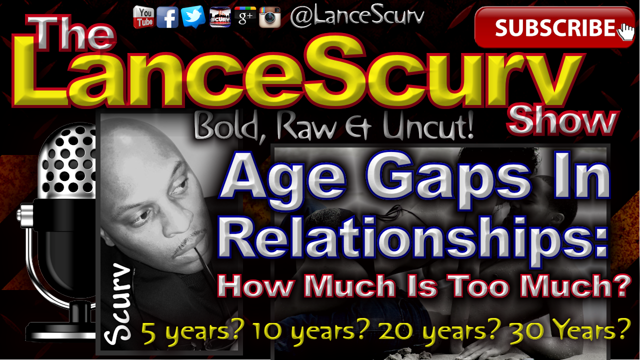 Age Gaps In Relationships: How Much Is Too Much? - The LanceScurv Show