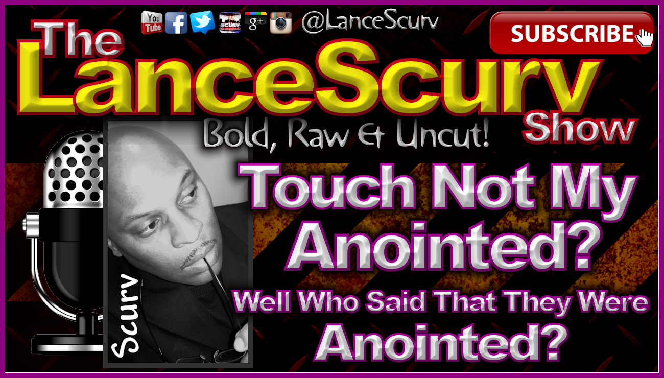 Touch Not My Anointed? - The LanceScurv Show