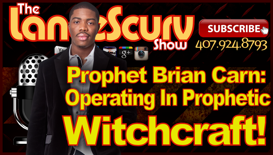 Prophet Brian Carn: Operating In Prophetic Witchcraft! - The LanceScurv Show