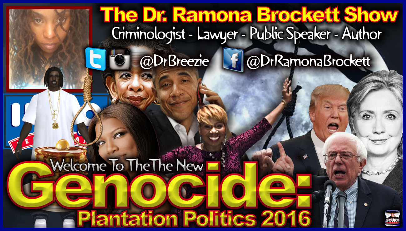 Welcome To The New Genocide: Plantation Politics 2016 - The Dr. Ramona Brockett Show