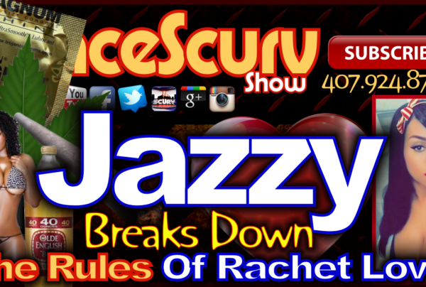 Jazzy Breaks Down The Rules Of Ratchet Love! – The LanceScurv Show