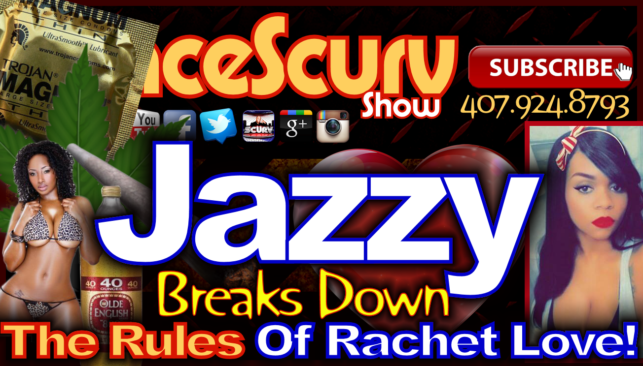 Jazzy Breaks Down The Rules Of Ratchet Love! - The LanceScurv Show